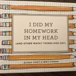 """""""I Did My Homework in My Head"""" & Other Witticisms From Kids To Get You Through The Day!"""