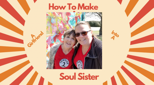 "Girlfriend Weekend, ""How to make a girlfriend your soul sister"""